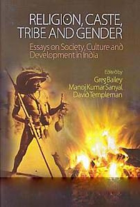 Religion, Caste, Tribe and Gender: Essays on Society, Culture and Development in India