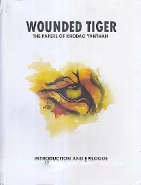 Wounded Tiger: The Papers of Khodao Yanthan