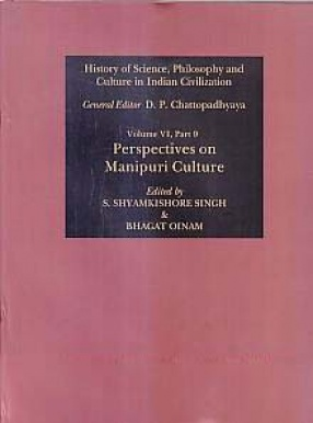 Perspectives on Manipuri Culture: History of Science, Philosophy and Culture in Indian Civilization, Volume VI, Part 9