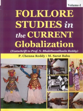Folklore Studies in the Current Globalization: Festschrift to Prof. N. Bhakthavathsala Reddy (In 2 Volumes)