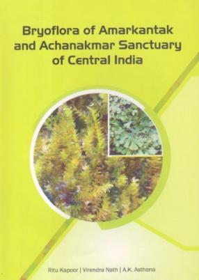 Bryoflora of Amarkantak and Achanakmar Sanctuary of Central India