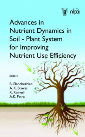 Advances in Nutrient Dynamics in Soil-Plant System for Improving Nutrient Use Efficiency