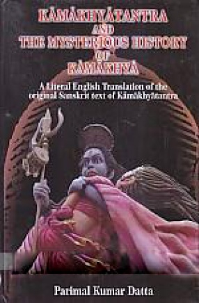 Kamakhyatantra and The Mysterious History of Kamakhya: A Literal English Translation of The Original Sanskrit Text of Kamakhyatantra