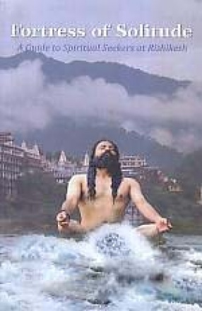 Fortress of Solitude: A Guide to Spiritual Seekers at Rishikesh