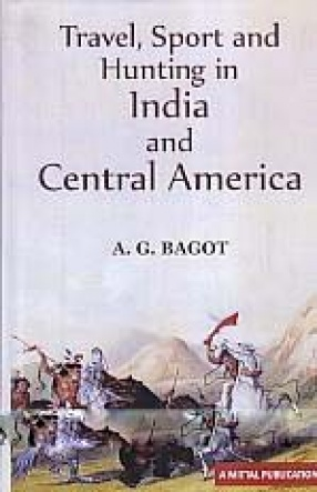 Travel, Sport and Hunting in India and Central America