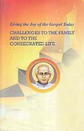 Living the Joy of the Gospel Today: Challenges to The Family and The Consecrated Life