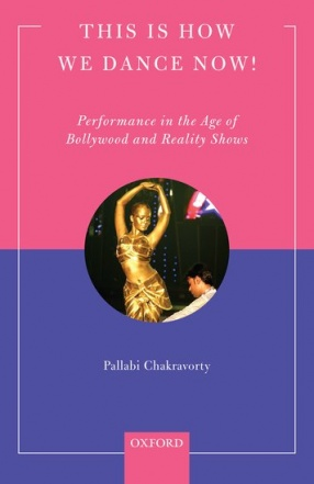 This is How We Dance Now!: Performance in The Age of Bollywood and Reality Shows