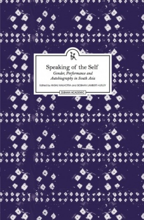 Speaking of The Self: Gender, Performance and Autobiography in South Asia