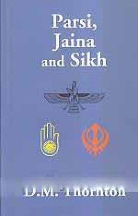 Parsi, Jaina and Sikhs, or, Some Minor Religious Sects in India