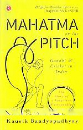 Mahatma on the Pitch: Gandhi & Cricket in India