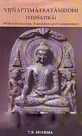 Vijnaptimatratasiddhi Vimsatika: With Introduction, Translation and Commentary