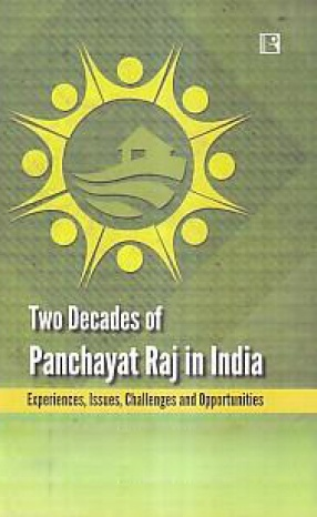 Two Decades of Panchayat Raj in India: Experiences, Issues, Challenges and Opportunities
