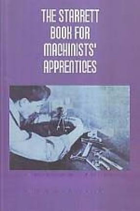 The Starrett Book for Machinists' Apprentices