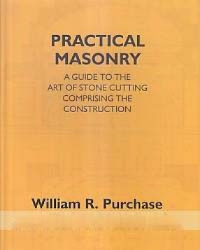 Practical Masonry: A Guide to the Art of Stone Cutting Comprising the Construction