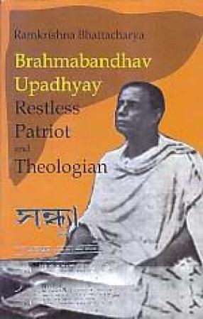 Brahmabandhav Upadhyay: Restless Patriot and Theologian