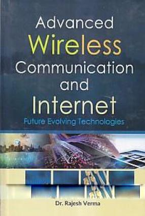 Advanced Wireless Communication and Internet: Future Evolving Technologies