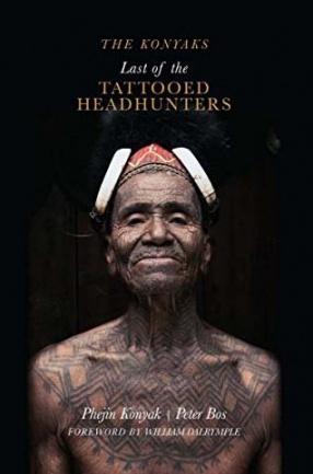 The Konyaks Last of the Tattooed Headhunters