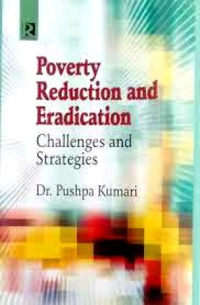 Poverty Reduction and Eradication: Challenges and Strategies