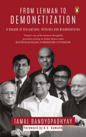 From Lehman to Demonetization: A Decade of Disruptions, Reforms and Misadventures
