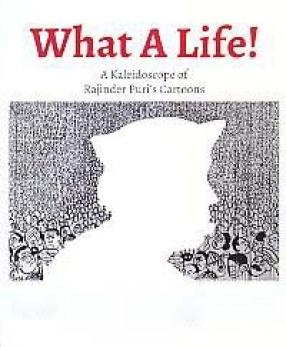 What A Life!: A Kaleidoscope of Rajinder Puri's Cartoons