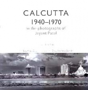 Calcutta 1940-1970: In the Photographs of Jayant Patel