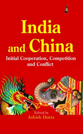 India and China: Initial Cooperation, Competition and Conflict