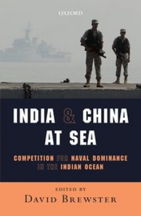 India and China at Sea: Competition for Naval Dominance in the Indian Ocean