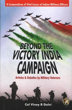 Beyond the Victory India Campaign: Articles & Debates by Military Veterans