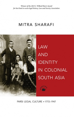 Law and Identity In Colonial South Asia: Parsi Legal Culture 1772–1947