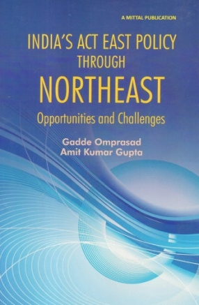 India's Act East Policy Through Northeast: Opportunities and Challenges
