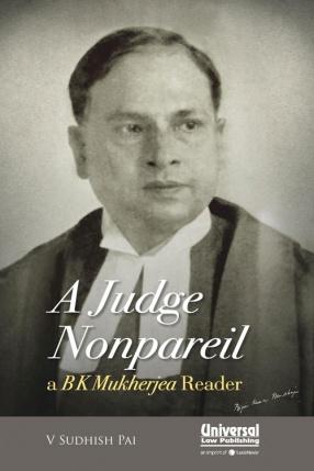 A Judge Nonpareil: A B. K. Mukherjea Reader