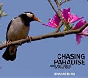 Chasing Paradise: Birds And Flowers of Bangladesh