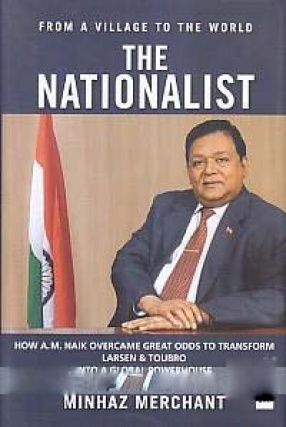 The Nationalist: How A.M. Naik Overcame Great Odds to Transform Larsen & Toubro Into a Global Powerhouse