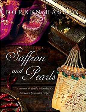 Saffron and Pearls: A Memoir of Family, Friendship and Heirloom Hyderabadi Recipes