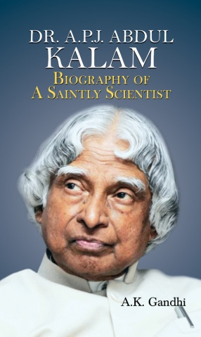 Dr. A.P.J. Abdul Kalam: Biography of a Saintly Scientist