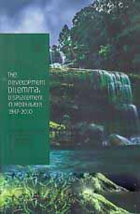 The Development Dilemma: Displacement in Meghalaya 1947-2010