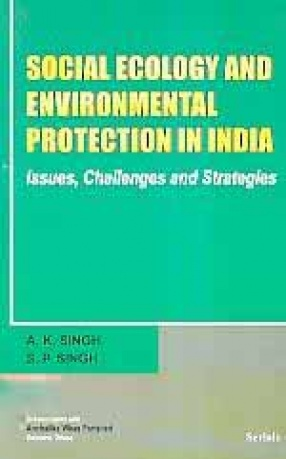 Social Ecology and Environmental Protection in India: Issues, Challenges and Strategies