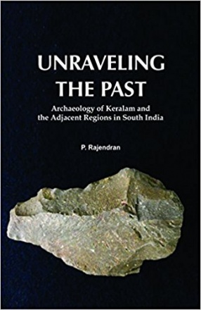 Unraveling The Past: Archaeology of Keralam and the Adjacent Regions in South India