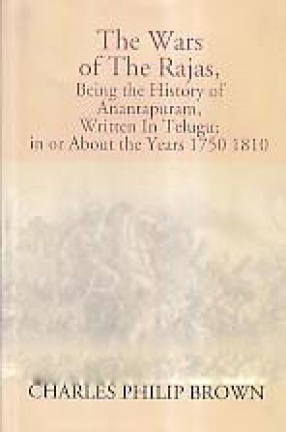 The Wars of The Rajas, Being the History of Anantapuram: Written in Telugu; in or About the Years, 1750-1810