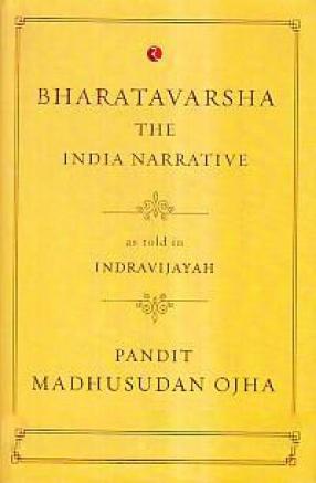 Bharatavarsha The India Narrative: As Told in Indravijayah