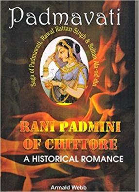 Padmavati: Rani Padmini of Chittore: A Historical Romance