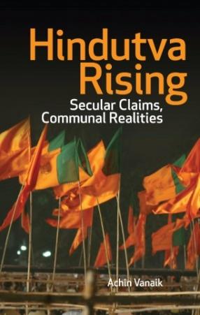 Hindutva Rising: Secular Claims, Communal Realities