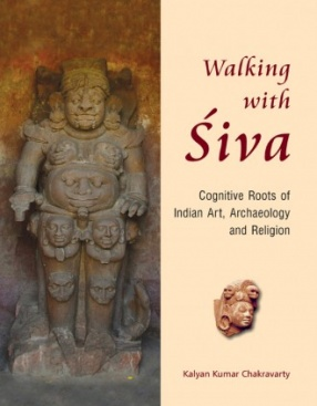 Walking With Siva: Cognitive Roots of Indian Art, Archaeology and Religion (In 2 Volumes)