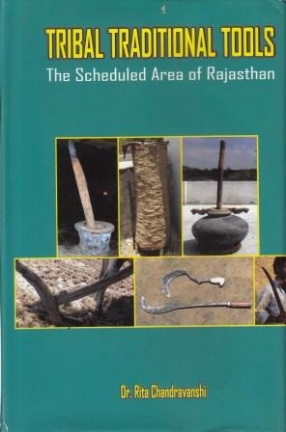 Tribal Traditional Tools: The Scheduled Areas of Rajasthan