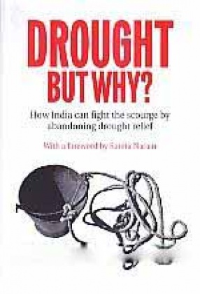 Drought but Why: How India Can Fight the Scourge by Abandoning Drought Relief