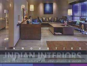 Innovative Indian Interiors: New Trends in Apartments, Pent Houses & Villas