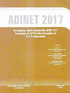 Re-Imagining Today's Librarianship: ADINET 2017 Proceedings of 125th Birthday Celebrations of Dr. S.R. Ranganathan