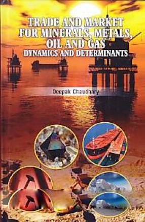 Trade and Market for Minerals, Metals, Oil and Gas: Dynamics and Determinants