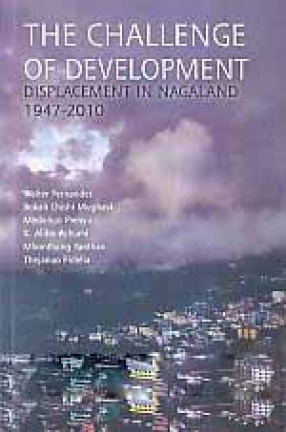 The Challenge of Development: Displacement in Nagaland 1947-2010