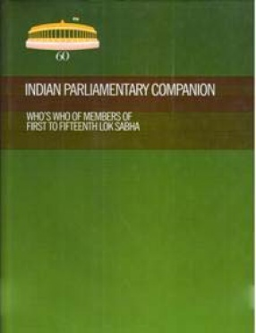 Indian Parliamentary Companion: Who's Who of Members of First to Fifteenth Lok Sabha